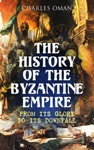The History Of The Byzantine Empire From Its Glory To Its Downfall