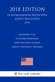 Renewable Fuel Standard Renewable Identification Number Quality Assurance Program Us Environmental Protection Agency Regulation Epa 2018 Edition