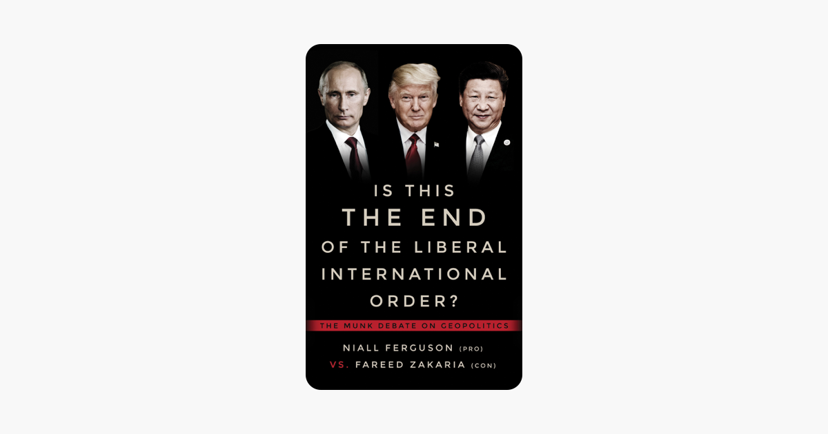 Is This the End of the Liberal International Order? - Niall Ferguson, Fareed Zakaria & Rudyard Griffiths