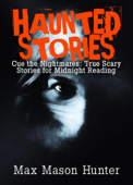 Haunted Stories: Cue the Nightmares: True Scary Stories for Midnight Reading