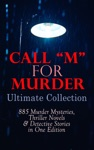 CALL M FOR MURDER Ultimate Collection - 885 Murder Mysteries Thriller Novels  Detective Stories In One Edition