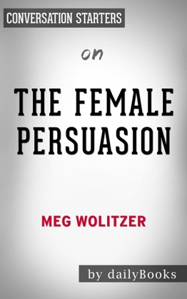 The Female Persuasion: A Novel by Meg Wolitzer: Conversation Starters image