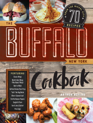 The Buffalo New York Cookbook: 50 Crowd-Pleasing Recipes from