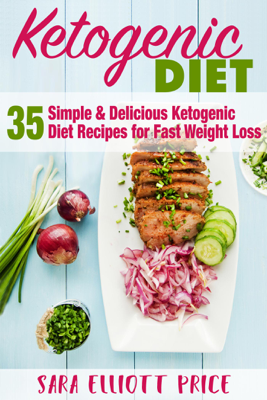 The Ketogenic Diet: 35 Simple & Delicious Ketogenic Diet Recipes For Fast Weight Loss - Sara Elliott Price book