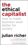 The Ethical Capitalist How To Make Business Work Better For Society
