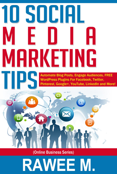 10 Social Media Marketing Tips: Automate Blog Posts, Engage Audience, FREE WordPress Plugins For Facebook, Twitter, Pinterest, Google+, YouTube, LinkedIn and More!