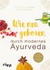 Kulreet Chaudhary & Eve Adamson - Wie neu geboren durch modernes Ayurveda Grafik