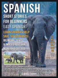 Spanish Short Stories For Beginners Easy Spanish Learn Spanish And Help Save The Elephants