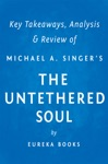 The Untethered Soul By Michael A Singer  Key Takeaways Analysis  Review