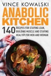 Anabolic Kitchen 140 Recipes For Staying Lean Building Muscle And Staying Healthy For Men And Women