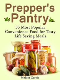 Prepper's Pantry: 55 Most Popular Convenience Food for Tasty Life Saving Meals