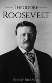 Theodore Roosevelt: A Life From Beginning to End