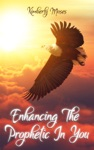 Enhancing The Prophetic In You