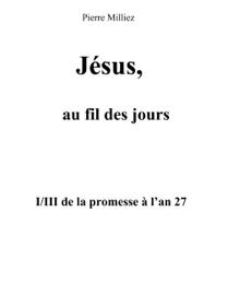 Jésus, au fil des jours, I/III de la promesse à l'an 27