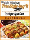 Weight Watchers FreeStyle-ing It 2018 Weight Watchers SmartPoints  100 Calorie Weight Loss Diet Casserole Cookbook