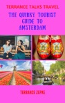 Terrance Talks Travel The Quirky Tourist Guide To Amsterdam
