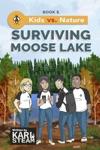 Surviving Moose Lake Kids Vs Nature Book 1