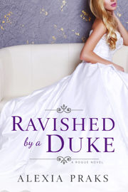 Ravished by a Duke - Alexia Praks book summary