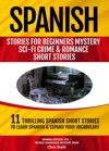 Spanish Stories For Beginners 11 Thrilling Spanish Short Stories To Learn Spanish And Expand Your Vocabulary