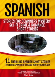 SPANISH STORIES FOR BEGINNERS: 11 THRILLING SPANISH SHORT STORIES TO LEARN SPANISH AND EXPAND YOUR VOCABULARY
