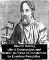Church History Life Of Constantine And Oration In Praise Of Constantine