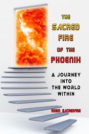 THE SACRED FIRE OF THE PHOENIX: A JOURNEY INTO THE WORLD WITHIN
