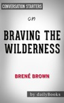 Braving The Wilderness The Quest For True Belonging And The Courage To Stand Alone By Bren Brown Conversation Starters