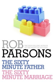 ROB PARSONS: THE SIXTY MINUTE FATHER, THE SIXTY MINUTE MARRIAGE