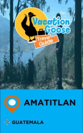 VACATION GOOSE TRAVEL GUIDE AMATITLAN GUATEMALA