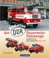 Bildatlas Der DDR-Feuerwehr-Fahrzeuge GeraMond