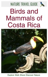 NATURE TRAVEL GUIDE: BIRDS AND MAMMALS OF COSTA RICA