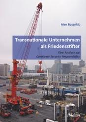 Download Transnationale Unternehmen als Friedensstifter: Eine Analyse zur Coporate Security Responsibility