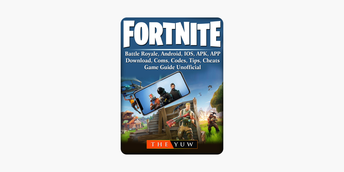 ‎Fortnite Mobile, Battle Royale, Android, IOS, APK, APP, Download, Coms,  Codes, Tips, Cheats, Game Guide Unofficial
