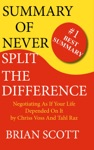 Summary Of Never Split The Difference Negotiating As If Your Life Depended On It By Chris Voss And Tahl Raz