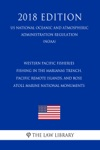 Western Pacific Fisheries - Fishing In The Marianas Trench Pacific Remote Islands And Rose Atoll Marine National Monuments US National Oceanic And Atmospheric Administration Regulation NOAA 2018 Edition