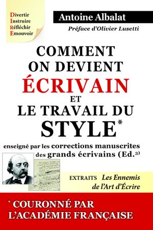 Comment on devient Écrivain et Le travail du Style enseigné par les corrections manuscrites des grands écrivains - Antoine Albalat & Olivier Lusetti