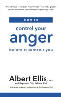 Albert Ellis, Ph.D. & Raymond Chip Tafrate - How to Control Your Anger artwork
