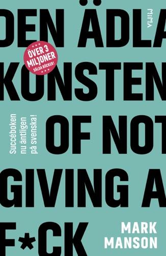 Mark Manson - Den ädla konsten of Not Giving a F*ck: Så lever du ett bra liv - på riktigt