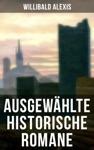 Ausgewhlte Historische Romane Von Willibald Alexis
