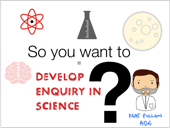 So you want to develop enquiry in science?