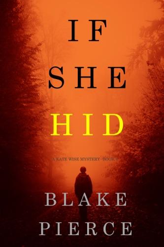 Blake Pierce - If She Hid (A Kate Wise Mystery—Book 4)