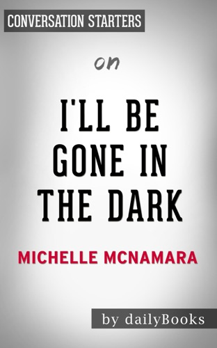 Daily Books - I'll Be Gone in the Dark: by Michelle McNamara  Conversation Starters
