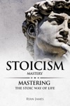 Stoicism  Mastery - Mastering The Stoic Way Of Life