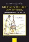 Kulinarisches Ber Dem Tipi-Feuer - Indianisches Kochbuch
