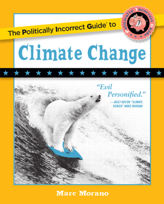 The Politically Incorrect Guide to Climate Change - Marc Morano book