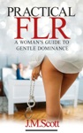 Practical FLR A Womans Guide To Gentle Dominance