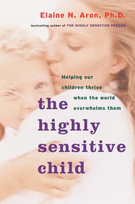 The Highly Sensitive Child - Elaine N. Aron, Ph.D. book