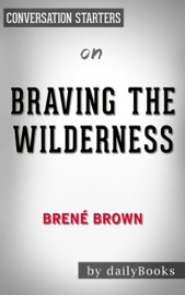 BRAVING THE WILDERNESS: BY BRENé BROWN  CONVERSATION STARTERS