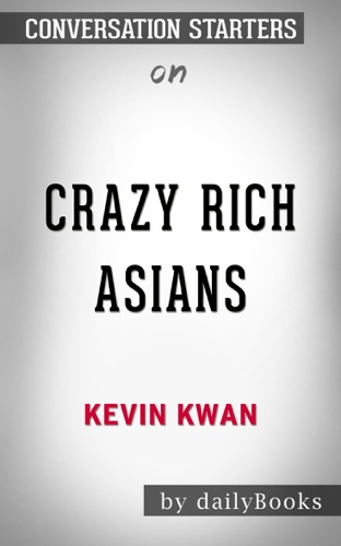 Daily Books - Crazy Rich Asians (Crazy Rich Asians Trilogy) by Kevin Kwan: Conversation Starters