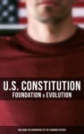 US Constitution Foundation  Evolution Including The Biographies Of The Founding Fathers